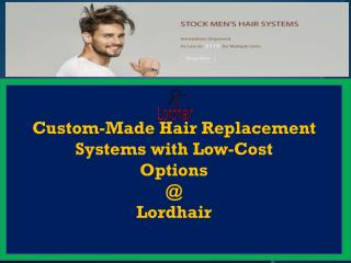 Custom-Made Hair Replacement Systems with Low-Cost Options Lordhair
