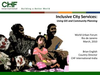 Inclusive City Services: Using GIS and Community Planning    World Urban Forum  Rio de Janeiro March, 2010   Brian Engli