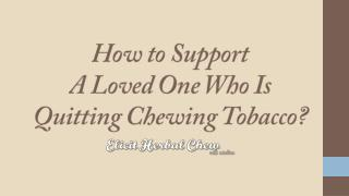 How to Support A Loved One Who Is Quitting Chewing Tobacco?