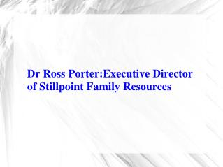 Dr Ross Porter - Executive Director of Stillpoint Family Resources.