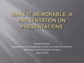 Make It MEMORABLE: A PRESENTATION ON PRESENTATIONS