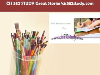 CIS 532 STUDY Great Stories/cis532study.com