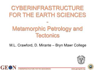 CYBERINFRASTRUCTURE FOR THE EARTH SCIENCES - Metamorphic Petrology and Tectonics   M.L. Crawford, D. Mirante   Bryn Mawr