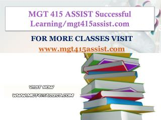 MGT 415 ASSIST Successful Learning/mgt415assist.com