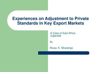 Experiences on Adjustment to Private Standards in Key Export Markets