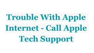 Trouble With Apple Internet - Call Apple Tech Support