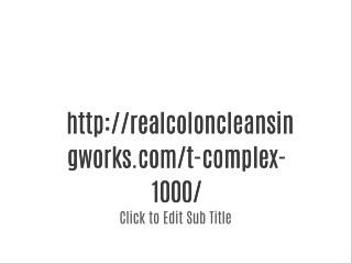 http://realcoloncleansingworks.com/t-complex-1000/