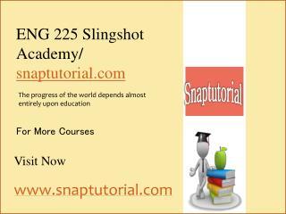 ENG 225 Slingshot Academy / snaptutorial.com