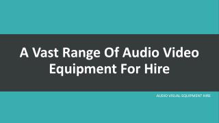 Audio Video Equipment for Hire