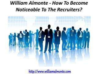 William Almonte - How To Become Noticeable To The Recruiters?