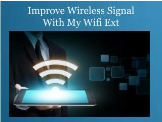 Improve Wireless Signal With My wifi Ext