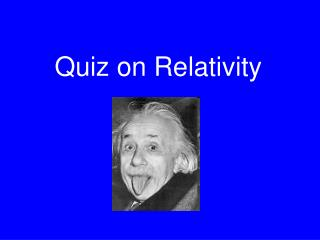 Quiz on Relativity