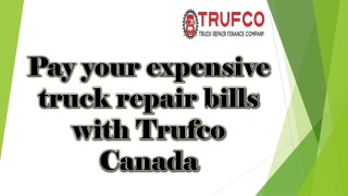 Pay your expensive truck repair bills with trufco canada