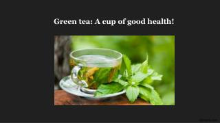 Green tea - A cup of good health