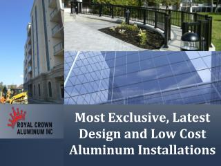 Most Exclusive and Low Cost Aluminum Installations