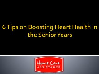 6 Tips on Boosting Heart Health in the Senior Years