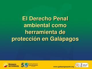 El Derecho Penal ambiental como herramienta de protecci n en Gal pagos