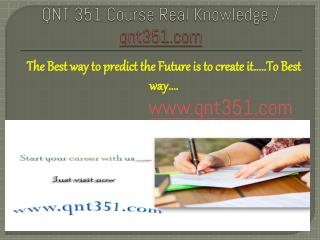 QNT 351 Course Real Knowledge / qnt351.com