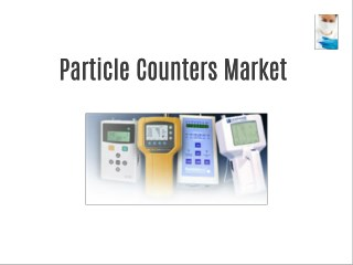 Particle Counters Market Forecast to 2021