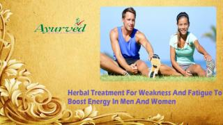 Herbal Treatment For Weakness And Fatigue To Boost Energy In Men And Women