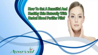 How To Get A Beautiful And Healthy Skin Naturally With Herbal Blood Purifier Pills?