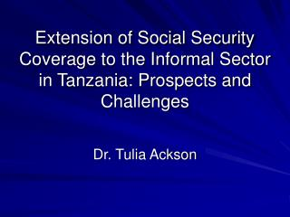 Extension of Social Security Coverage to the Informal Sector in Tanzania: Prospects and Challenges