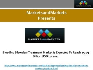 Bleeding Disorders Treatment Market Is Expected To Reach 15.09 Billion USD by 2021
