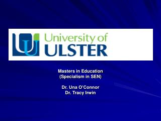 Masters in Education Specialism in SEN  Dr. Una O Connor Dr. Tracy Irwin