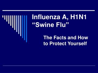 Influenza A, H1N1  Swine Flu