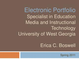 Electronic Portfolio Specialist in Education Media and Instructional Technology University of West Georgia  Erica C. Bos