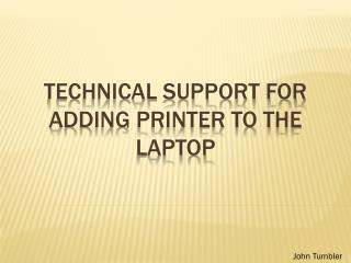 TECHNICAL SUPPORT FOR ADDING PRINTER TO THE LAPTOP