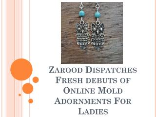 Zarood Dispatches Fresh debuts of Online Mold Adornments For Ladies