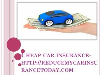 Cheap car insurance-reducemycarinsurancetoday.com