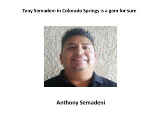 Tony Semadeni in Colorado Springs is a gem for sure
