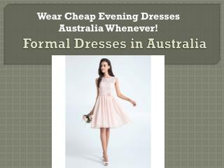 Wear Cheap Evening Dresses Australia Whenever!