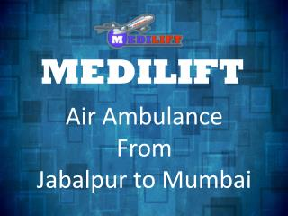 Avail Medilift to Get a Low Cost Air Ambulance from Jabalpur to Mumbai