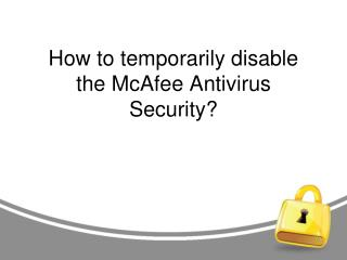 How to temporarily disable the McAfee Antivirus Security?