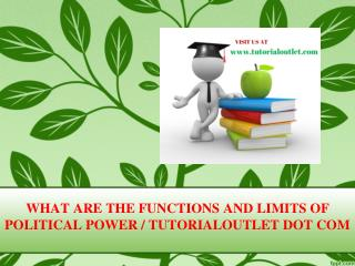 WHAT ARE THE FUNCTIONS AND LIMITS OF POLITICAL POWER / TUTORIALOUTLET DOT COM