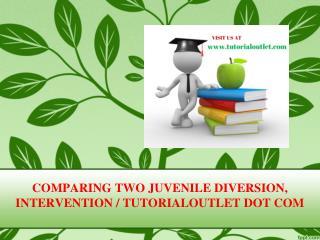 COMPARING TWO JUVENILE DIVERSION, INTERVENTION / TUTORIALOUTLET DOT COM