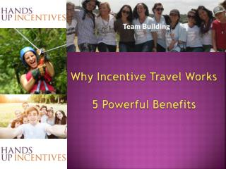 Why Incentive Travel Works - 5 Powerful Benefits