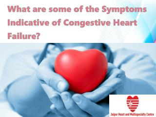 What are some of the Symptoms Indicative of Congestive Heart Failure?