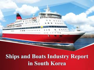 Ships and Boats Industry Report in South Korea