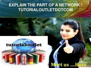 EXPLAIN THE PART OF A NETWORK / TUTORIALOUTLETDOTCOM