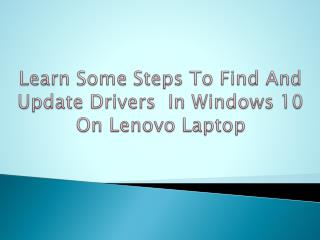 Learn Some Steps To Find And Update Drivers In Windows 10 On Lenovo Laptop
