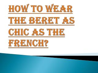 Few Tips How to Wear the Beret as Chic as the French