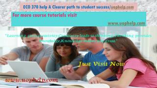 ECO 370 help A Clearer path to student success/uophelp.com