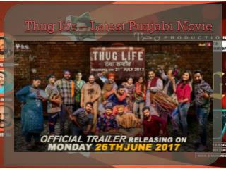 Thug Life - Punjabi Movie 2017