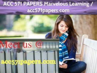 ACC 571 PAPERS Marvelous Learning / acc571papers.com