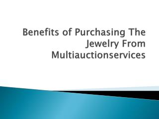 Multiauctionservices Jewelry - Benefits of Purchasing The Jewelry From Multi Auction Services