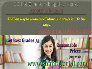 EDU 609 help Making Decisions/Snaptutorial